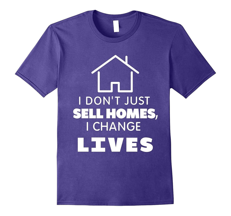 I Dont Just Sell Homes I Change Lives Funny Realtor T-shirt-PL