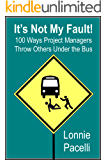 It's Not My Fault!: 100 Ways Project Managers Throw Others Under the Bus