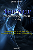 ASP.NET: Programming success in a day: Beginners guide to fast, easy and efficient learning of ASP.NET programming (ASP.NET, ASP.NET Programming, ASP.NET ... Programming, Programming) (English Edition)