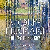 Wolf-Ferrari : Les 2 trios pour piano. Trio Archè.