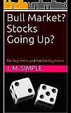 Bull Market? Stocks Going Up?: For Beginners and Not-So-Beginners
