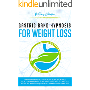 Gastric Band Hypnosis for Weight Loss: Sharpen your Mind to Shape Your Body. Rapid Weight Loss Self-Hypnosis to Stop…