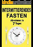 Intermittierendes Fasten: Abnehmen in 7 Tagen (inkl. Rezepte) (Intervallfasten, 5 2 Diät, 16 8 Diät, Intermittent Fasting, Fasten für Berufstätige, Fasten, Kurzzeitfasten, Abnehmen)