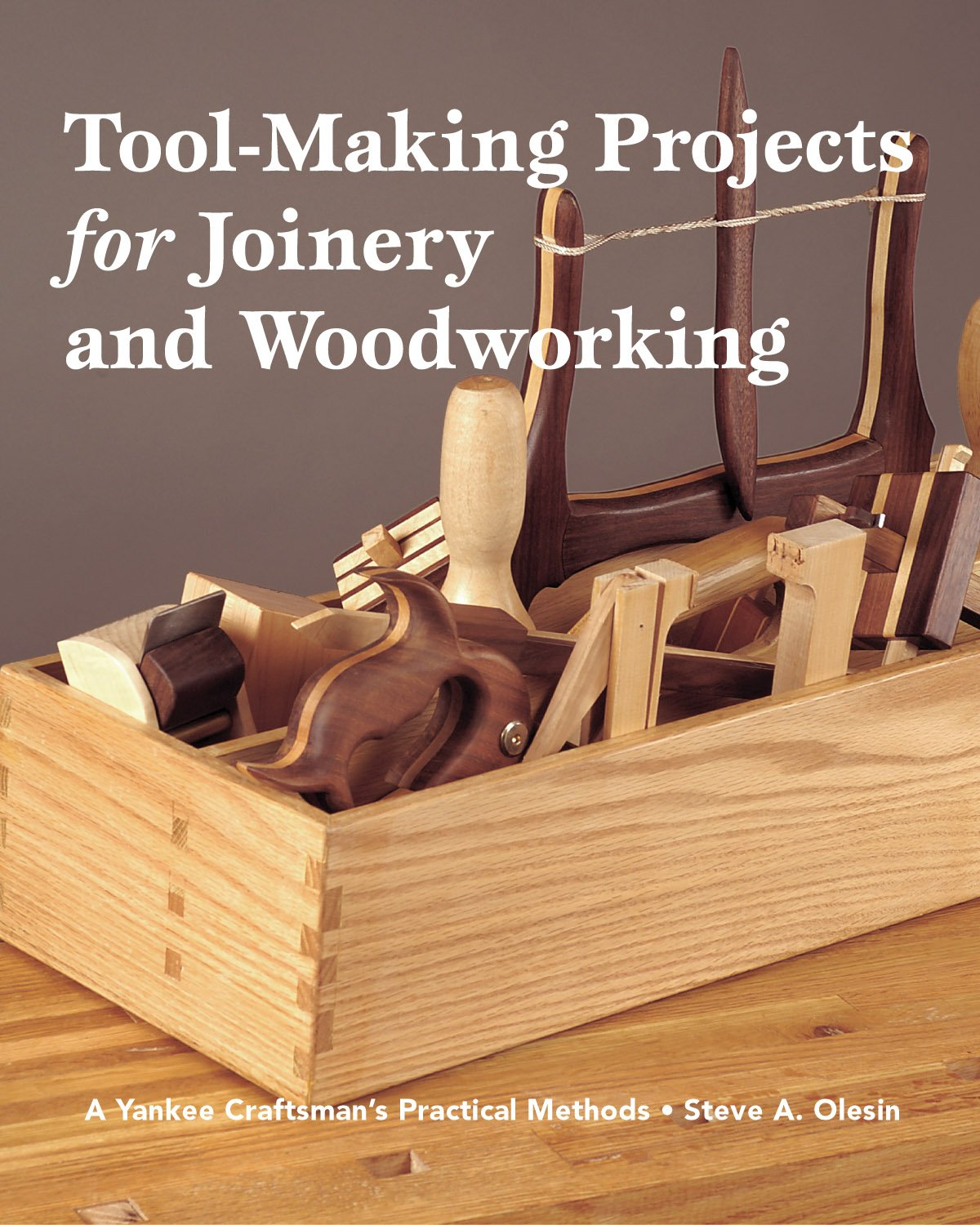 Tool Making Projects for Joinery & Woodworking: A Yankee Craftsman's Practical Methods PDF
