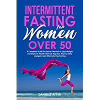 Intermittent Fasting for Women Over 50: A Complete Guide for Senior Women to Lose...