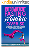 Intermittent Fasting for Women Over 50: A Complete Guide for Senior Women to Lose Weight and Improve Health with Eat…