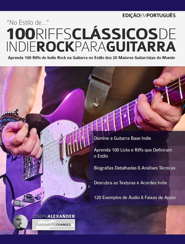 100 Riffs Clássicos de Indie Rock Para Guitarra: Aprenda 100 Licks ...