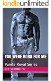 You Were Born for Me: Pointe Royal Series