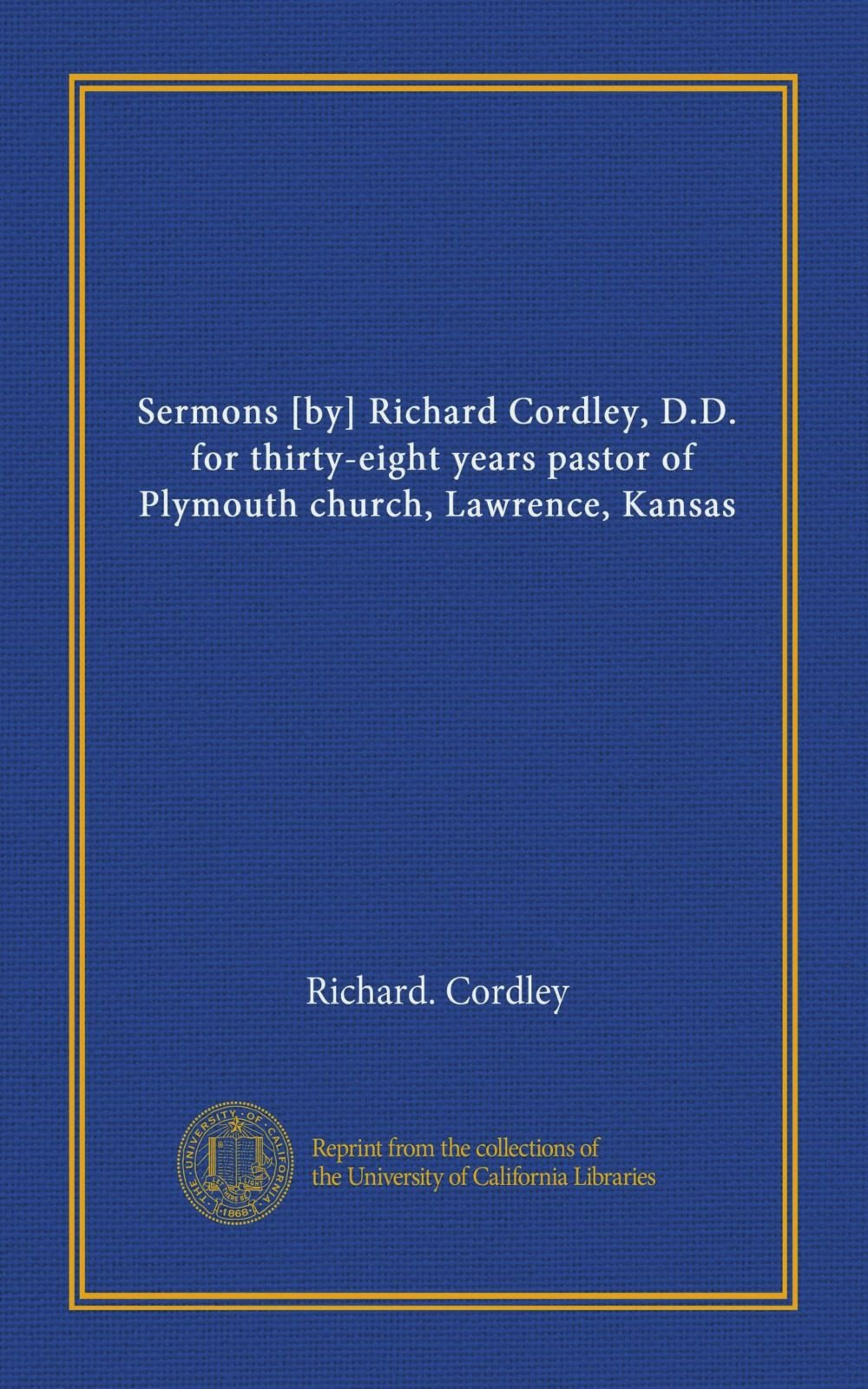 Sermons [by] Richard Cordley, D.D., for thirty-eight years pastor of Plymouth church, Lawrence, Kansas PDF