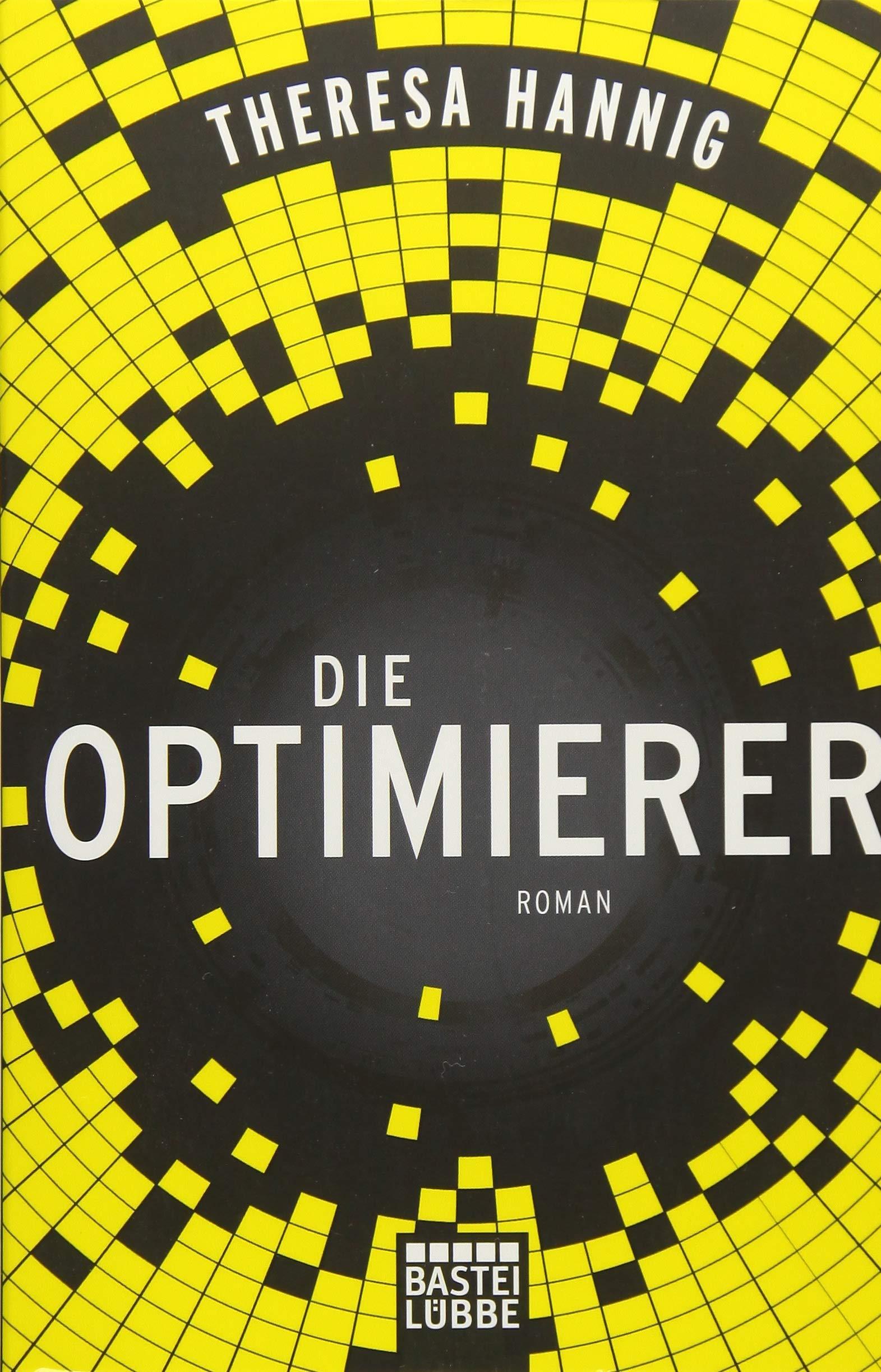 Die Optimierer: Roman Taschenbuch – 29. September 2017 Theresa Hannig 3404208870 Dystopie; Romane/Erzählungen Science Fiction