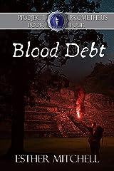 Blood Debt (Project Prometheus Book 4) Kindle Edition