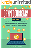 Cryptocurrency: Volume 1 - Bitcoin: A Concise Unofficial Guide to Understanding Bitcoin, Bitcoin Investing, Bitcoin Trading, and Bitcoin Mining