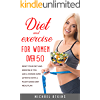 Diet and Exercise for Women Over 50: Reset your diet and exercise if you are a woman after 50 with a plant-based diet meal plan