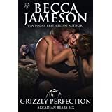 Grizzly Perfection (Arcadian Bears Book 6)