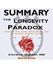 Summary of The Longevity Paradox: How to Die Young at a Ripe Old Age by Steven R. Gundry MD