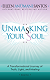 UNMASKING YOUR SOUL: A Transformational Journey of Truth, Light, and Healing