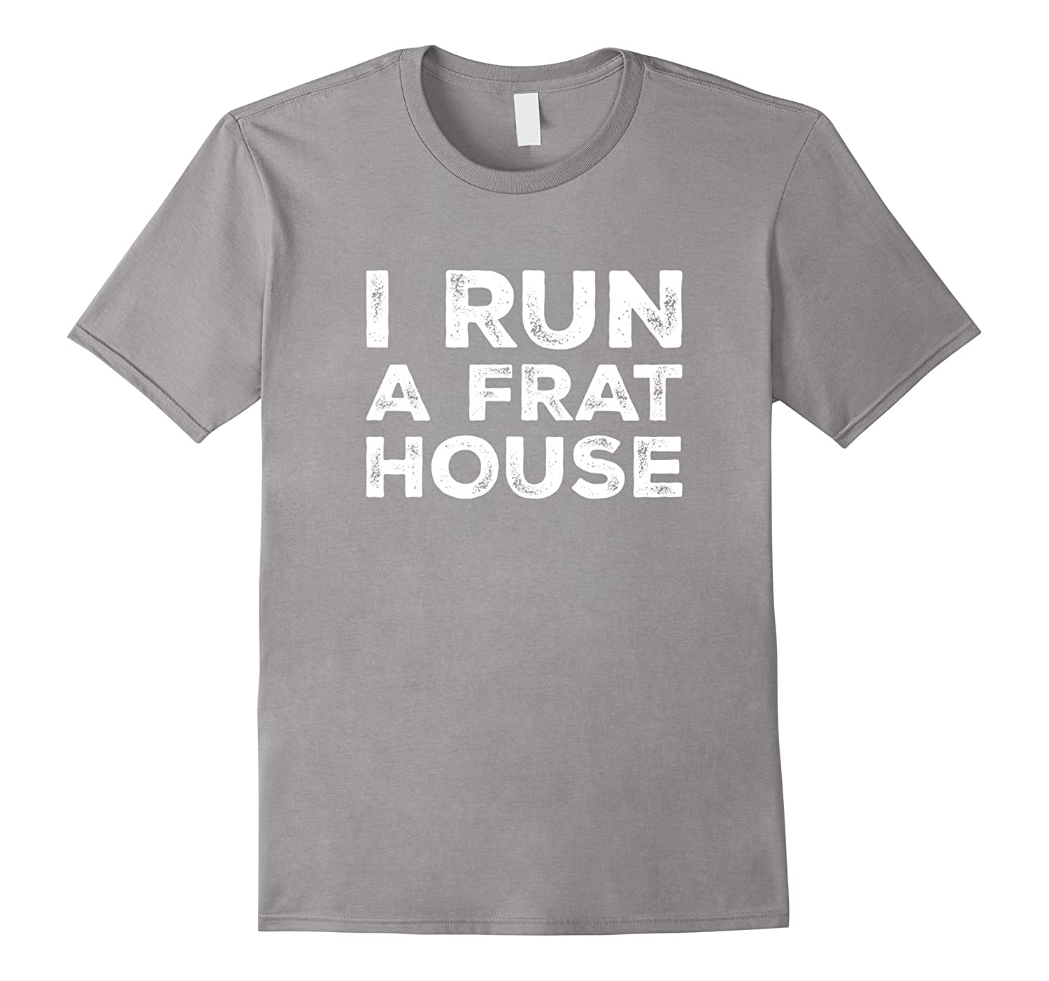 I Run A Frat House Funny Mom Tee Vision T-Shirt-TH