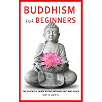 Buddhism for Beginners: The essential Guide to The Path of Light and Peace (Buddhism for Beginners) (English Edition)