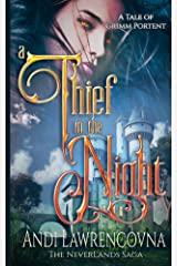 A Thief in the Night: A Tale of Grimm Portent: (A Fairy Tale Retelling) (The Never Lands Saga) Kindle Edition