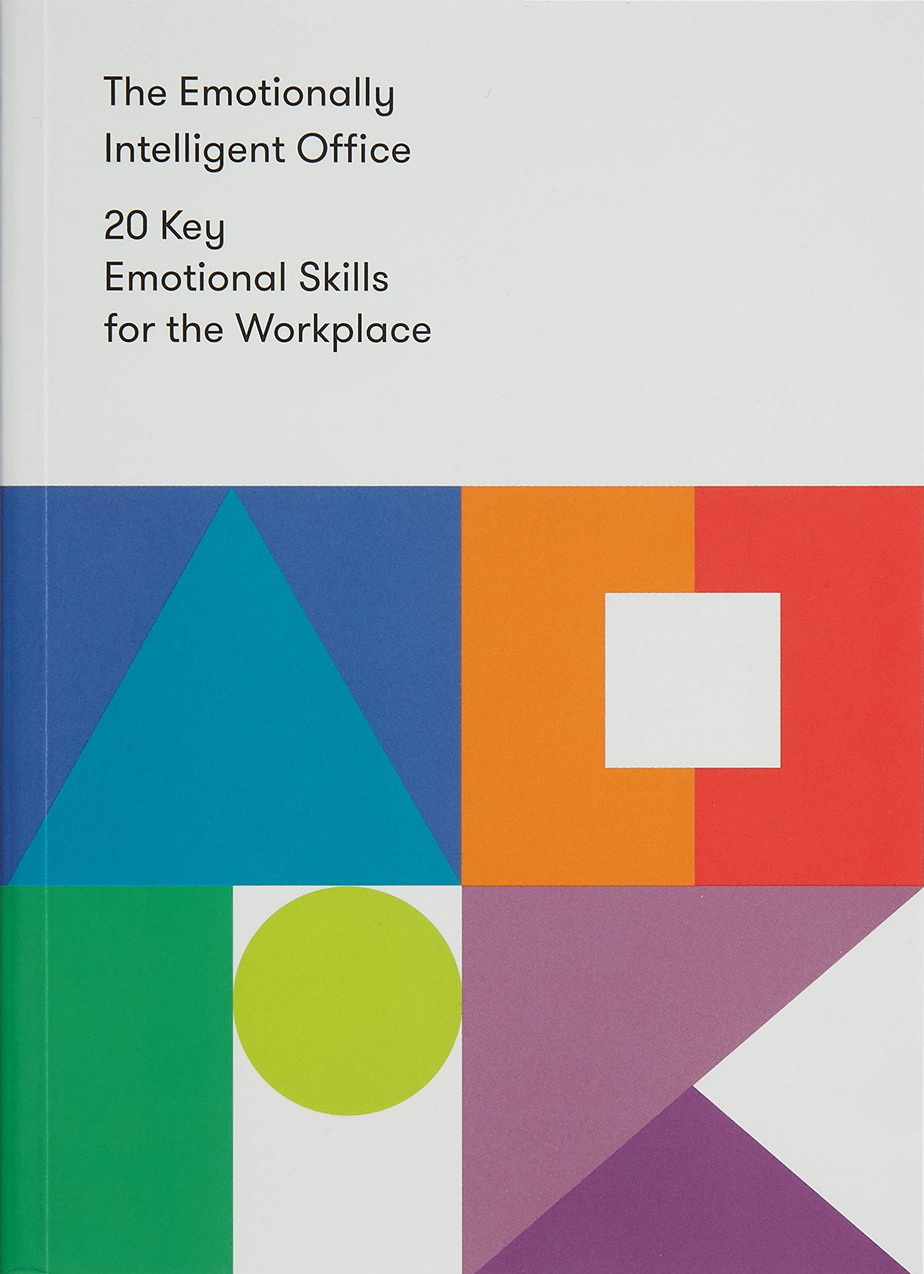 The Emotionally Intelligent Office  20 Key Emotional Skills For The Workplace