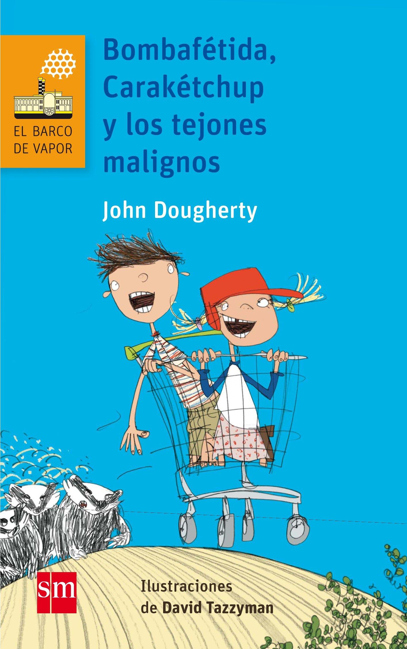 Bombafétida, Carakétchup y los tejones malignos Barco de Vapor Naranja: Amazon.es: John Dougherty, David Tazzyman: Libros
