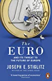 The Euro: And its Threat to the Future of Europe