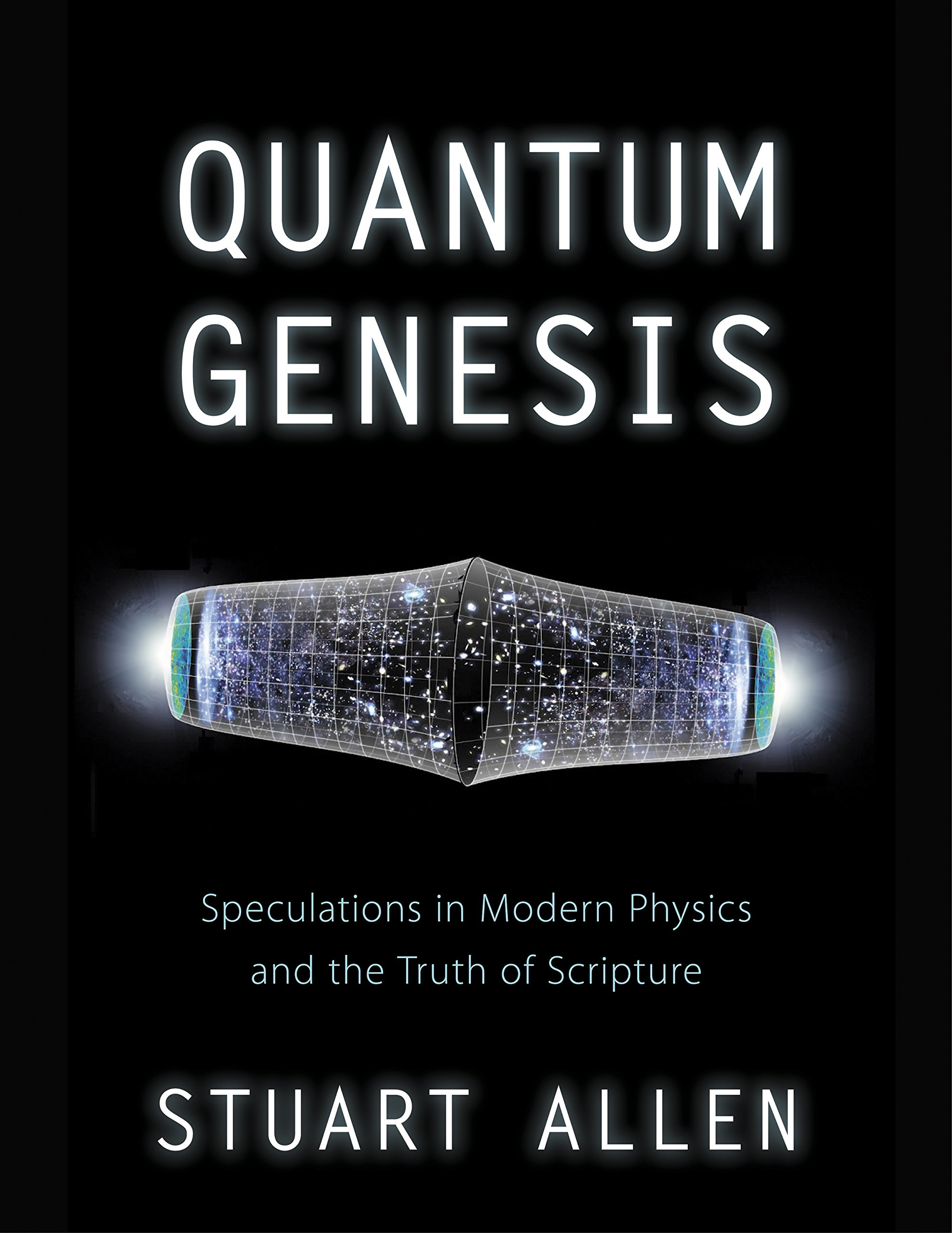 Read Online Quantum Genesis: Speculations in Modern Physics and the Truth of Scripture pdf