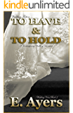 Wedding Fiction: To Have & To Hold - A Contemporary Wedding Romance (Wedding Vows Book 3)