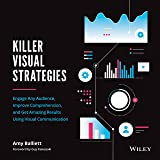 Killer Visual Strategies: Engage Any Audience, Improve Comprehension, and Get Amazing Results Using Visual Communication