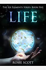 Life (The Six Elements Book 5) Kindle Edition