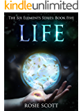 Life (The Six Elements Book 5)