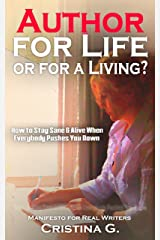 Author for Life or for a Living?: How to Stay Sane & Alive when Everything & Everyone Brings you Down:  Manifesto for Real Writers Kindle Edition
