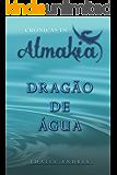 Dragão de Água (Crônicas de Almakia Livro 2)
