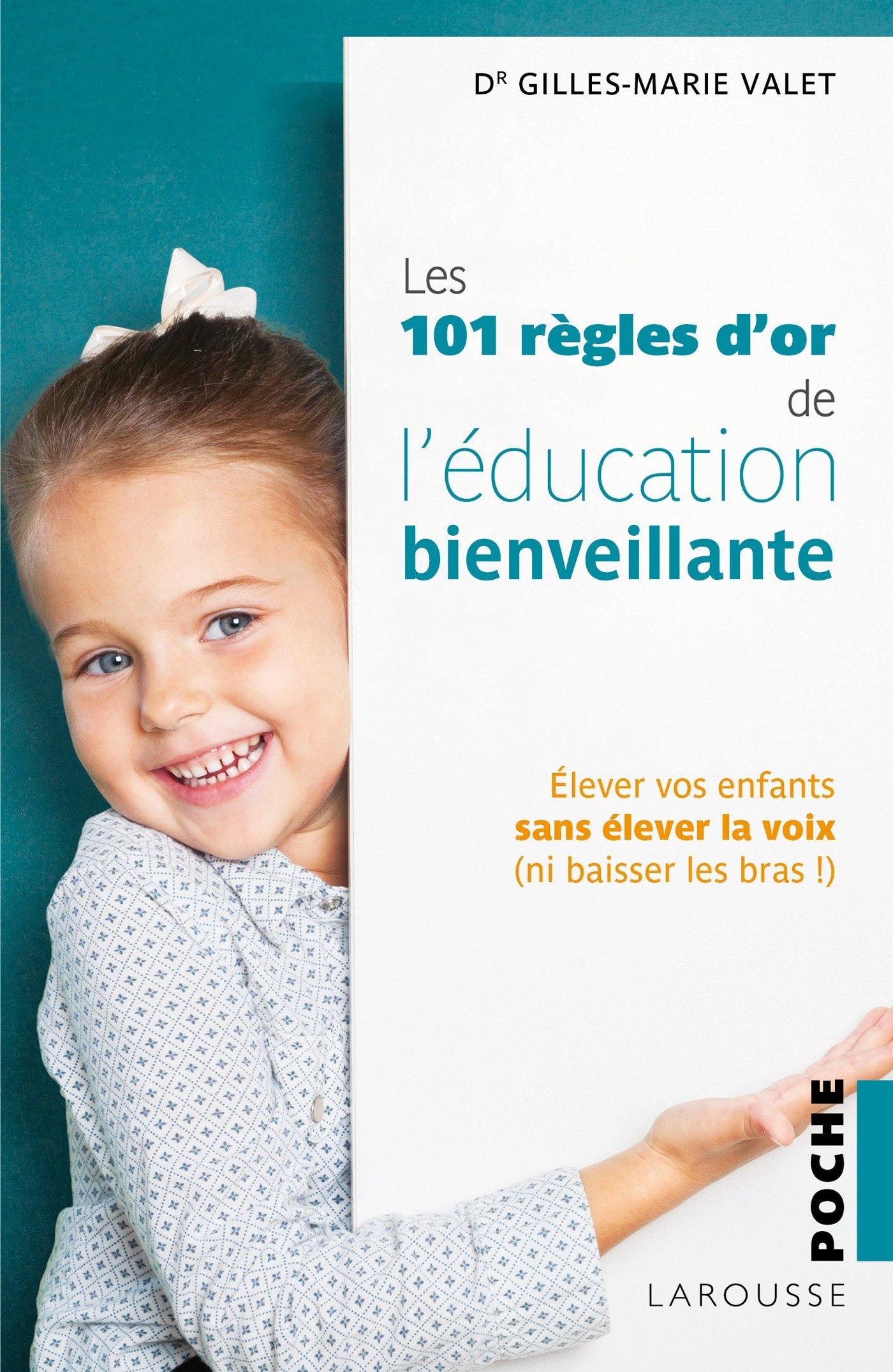 Amazon.fr - 101 Règles d'or de l'Education Bienveillante - Gilles-Marie  Valet - Livres
