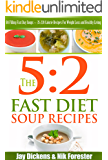 The 5:2 Fast Diet: Soup Recipes: 84 Filling Fast Day Soups ~ 35-220 Calorie Recipes For Weight Loss and Healthy Living (The 5:2 Diet Cookbooks)