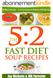 The 5:2 Fast Diet: Soup Recipes: 84 Filling Fast Day Soups ~ 35-220 Calorie Recipes For Weight Loss and Healthy Living (The 5:2 Diet Cookbooks) (English Edition)