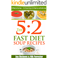 The 5:2 Fast Diet: Soup Recipes: 84 Filling Fast Day Soups ~ 35-220 Calorie Recipes For Weight Loss and Healthy Living (The 5:2 Diet Cookbooks Book 2)