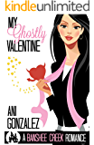 My Ghostly Valentine: A Haunting Paranormal Romantic Comedy (Banshee Creek Book 4)