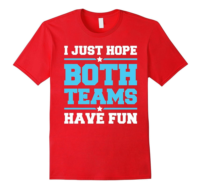 84d56607 I Just Hope Both Teams Have Fun T-Shirt-Vaci – Vaciuk