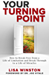 Your Turning Point: How to Break Free from a Life of Limitation and Break Through to a Life of Miracles