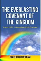 The Everlasting Covenant of the Kingdom: Psalm 105:8 - Remembering His Covenant Kindle Edition