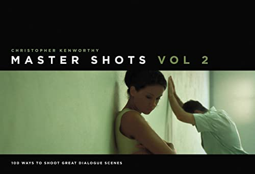 Master Shots; Vol 2: 100 Ways to Shoot Great Dialogue Scenes