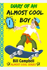 Diary of an Almost Cool Boy - Book 1 (Not Wimpy or a Dork, just an Almost Cool Kid!): Funny book - Girls and Boys ages 7-11 Kindle Edition