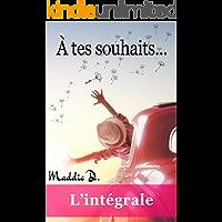 À tes souhaits : L'intégrale (French Edition)