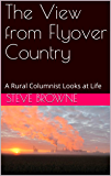 The View from Flyover Country: A Rural Columnist Looks at Life