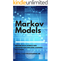 Markov Models: Master Data Science and Unsupervised Machine Learning in Python