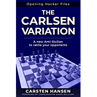 The Carlsen Variation - A New Anti-Sicilian: Rattle your opponents from the get-go! (Opening Hacker Files Book 1) (English Edition)