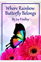 Children's Book - Where Rainbow Butterfly Belongs Kindle Edition