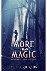 More Than Magic: A Collection of Fantasy Short Stories Kindle Edition