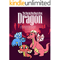 The Step-by-Step Way to Draw Dragon: A Fun and Easy Drawing Book to Learn How to Draw Dragons